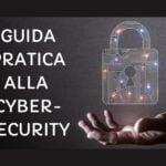 Guida pratica alla cybersecurity: diventare un esperto in sicurezza informatica