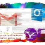 Account e-mail hackerato: cosa fare prima e dopo