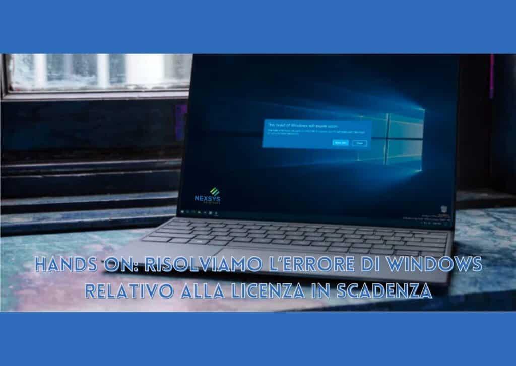Hands on: risolviamo l'errore di Windows relativo alla licenza in scadenza - Assistenza Informatica - Nexsys