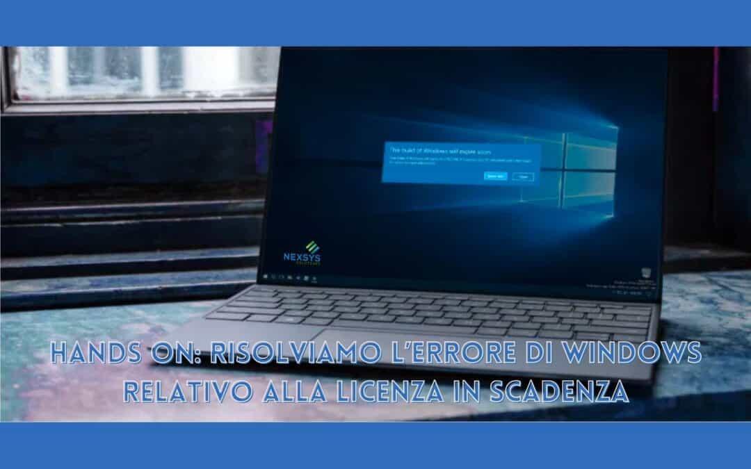 Hands on: risolviamo l'errore di Windows relativo alla licenza in scadenza