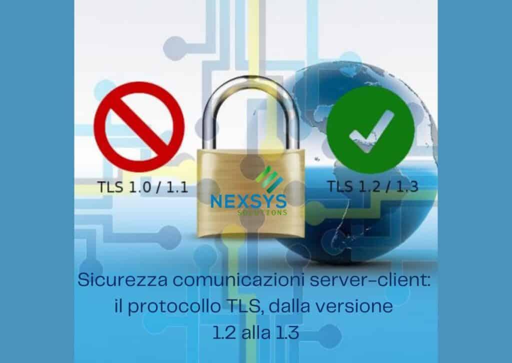 Sicurezza comunicazioni server-client: il protocollo TLS, dalla versione 1.2 alla 1.3 - Consulenza IT - Nexsys
