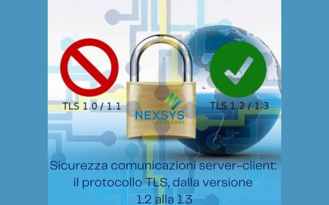 Sicurezza comunicazioni server-client: il protocollo TLS, dalla versione 1.2 alla 1.3
