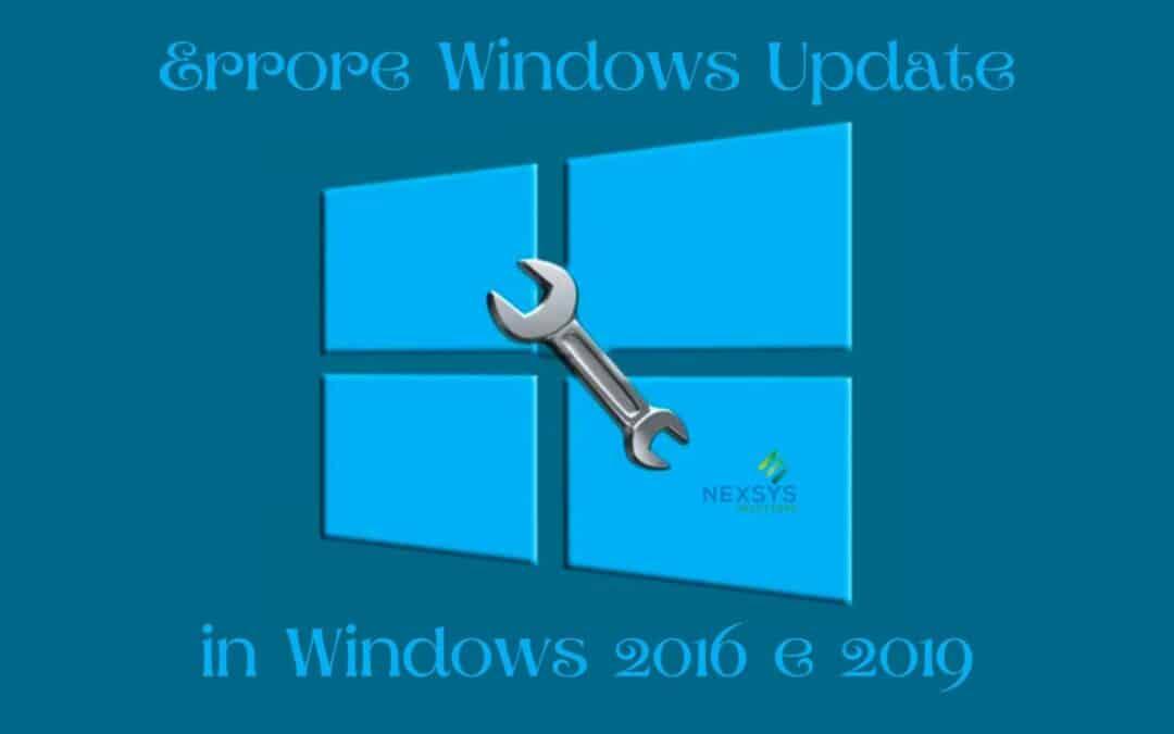 Errore Windows Update in Windows 2016 e 2019