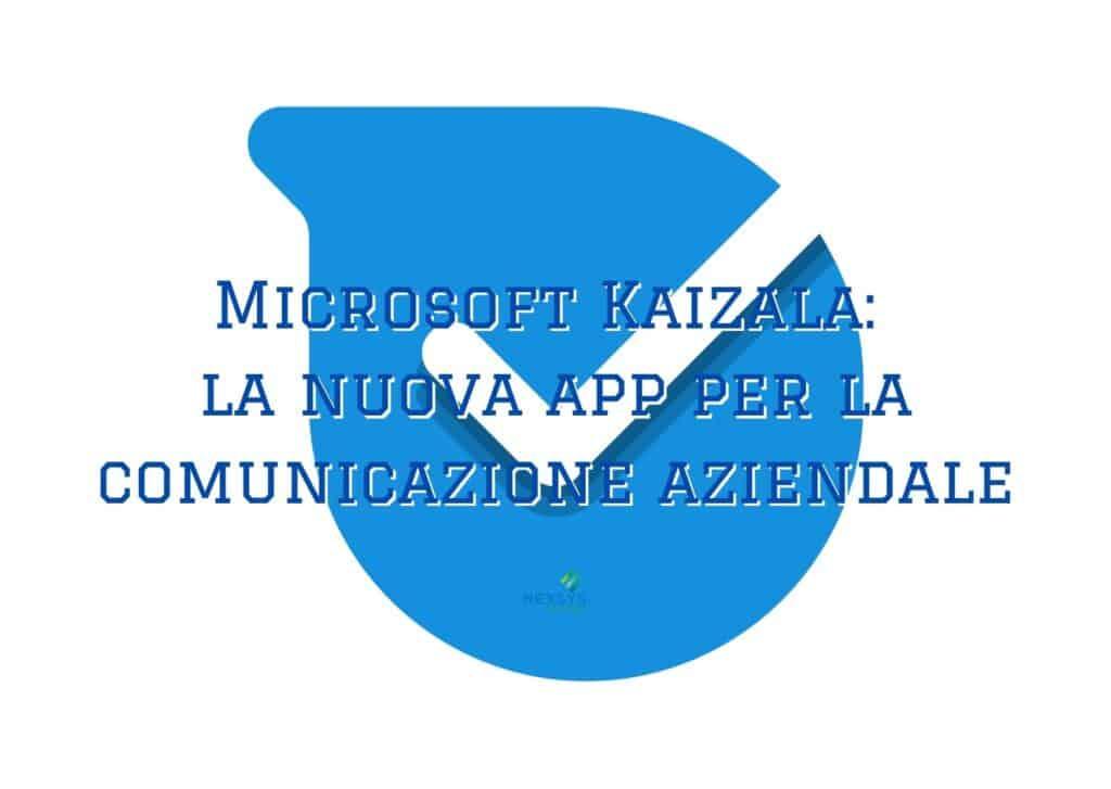 Microsoft Kaizala: la nuova app per la comunicazione aziendale - Consulenza IT, Formazione informatica - Nexsys