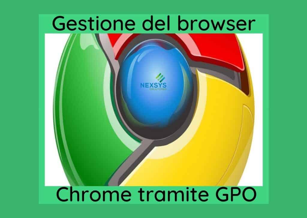 Gestione del browser Chrome tramite GPO - Assistenza Informatica - Nexsys