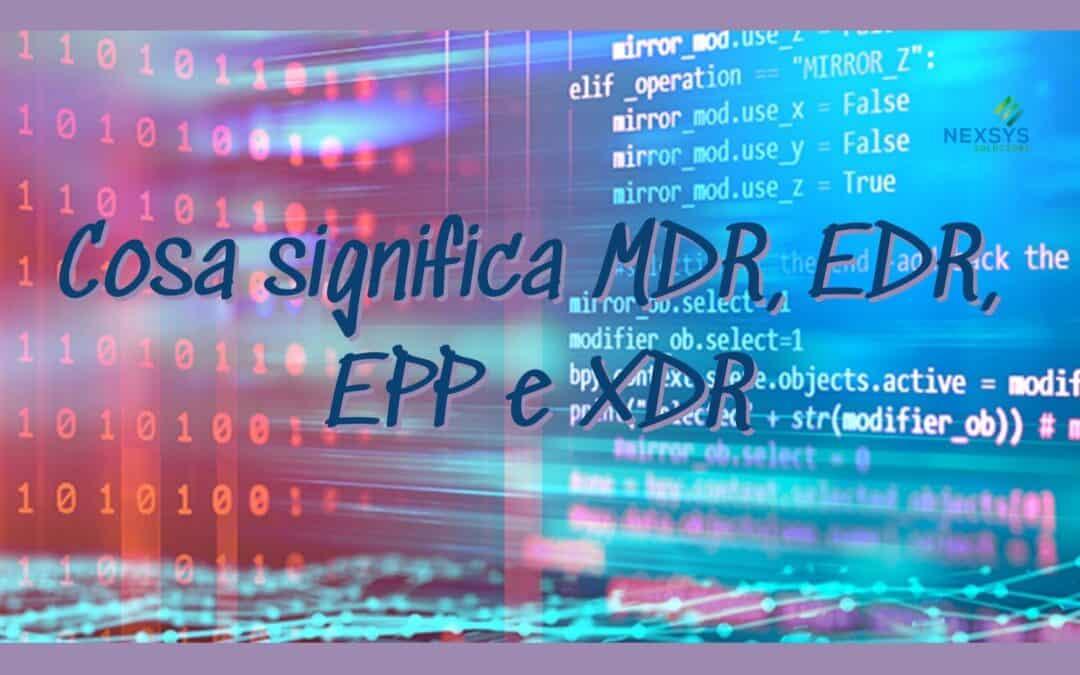 Cosa significa MDR, EDR, EPP e XDR