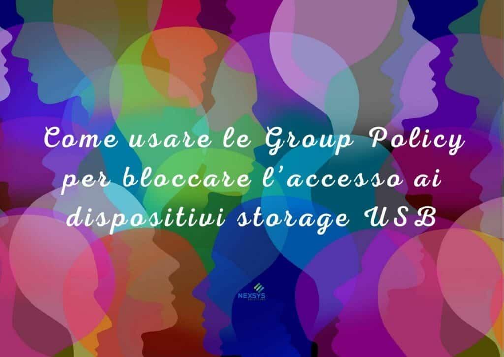 Come usare le Group Policy per bloccare l'accesso ai dispositivi storage USB