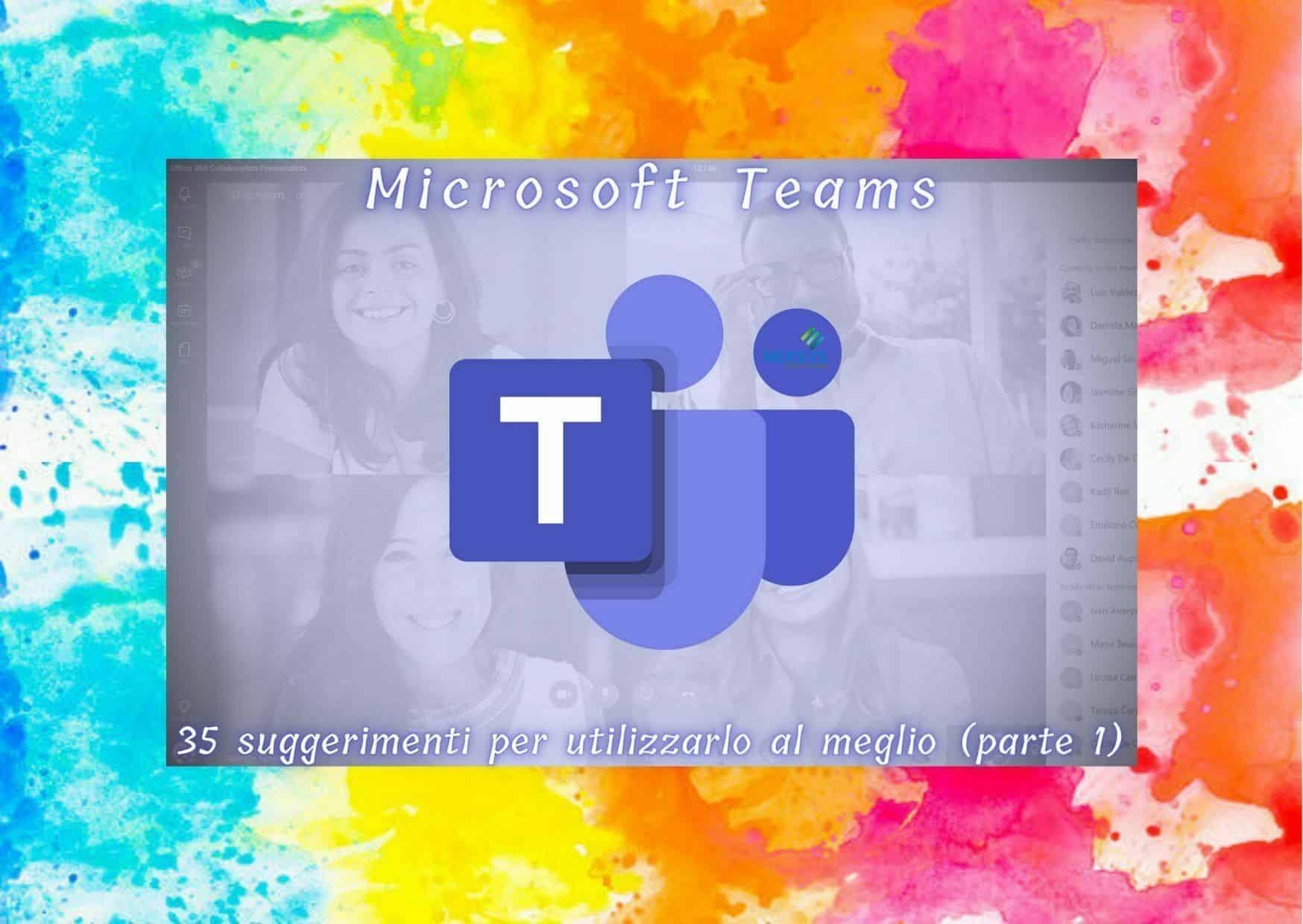 Microsoft Teams: 35 suggerimenti per utilizzarlo al meglio (parte 1)