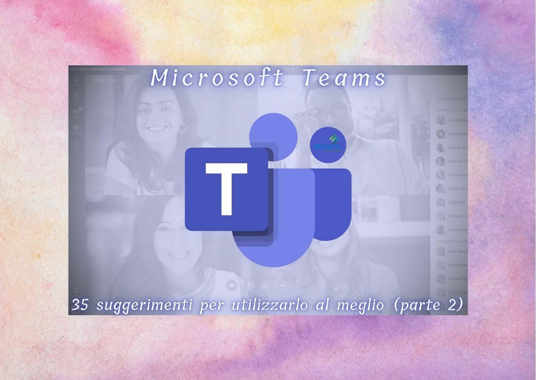 Microsoft Teams: 35 suggerimenti per utilizzarlo al meglio (parte 2)