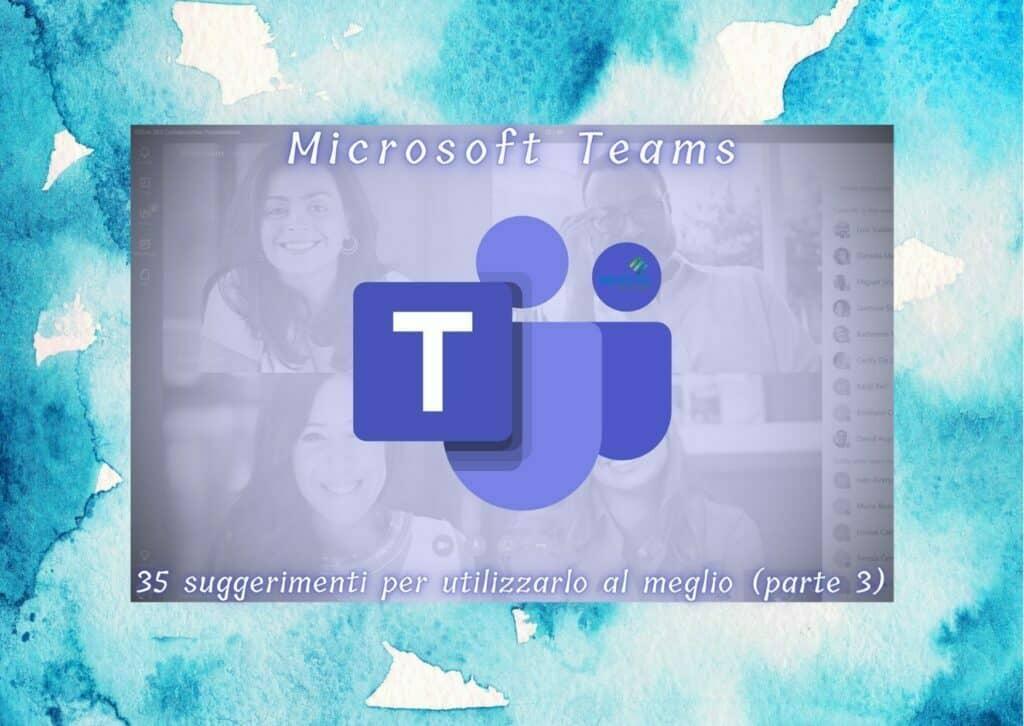 Microsoft Teams: 35 suggerimenti per utilizzarlo al meglio (parte 3)