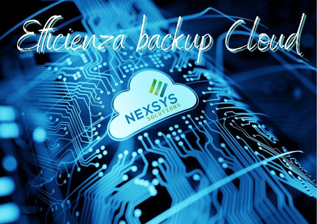 L'efficienza del backup in Cloud - Consulenza IT - Nexsys