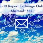 Top 10 Report Exchange Online Microsoft 365